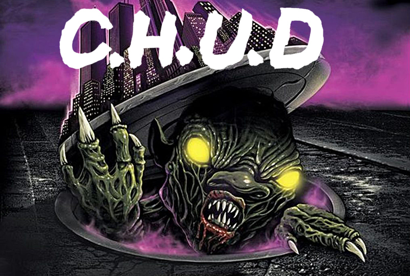 Oh, Glorious 'C.H.U.D'